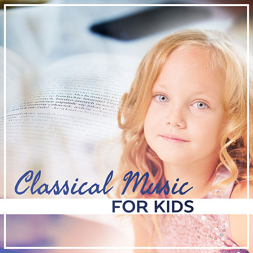 Classical Music for Kids – Learn with Classical Melodies, Piano Relaxation, Mind Control, Stress Relief de Intense Study Music Society