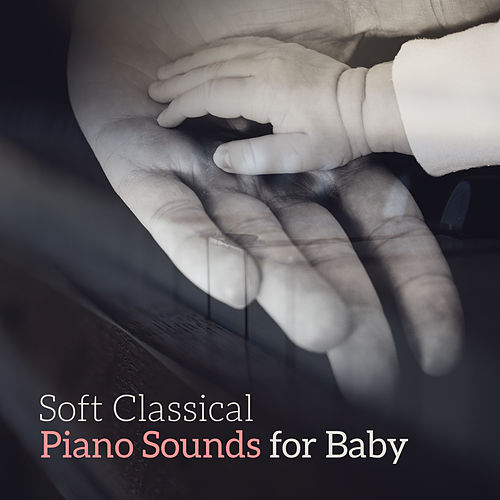 Soft Classical Piano Sounds for Baby – Relaxing Sounds to Calm Down, Baby Relaxation Sounds, Night Full of Dreams by Baby Mozart Orchestra