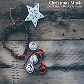Don't Worry About Christmas Time by Christmas Music