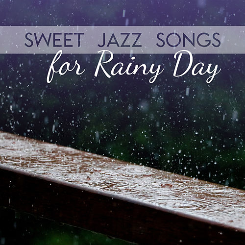 Sweet Jazz Songs for Rainy Day – Soothing Jazz Music, Music for Autumn Evenings, Melancholy Time with  Jazz Songs by Jazz for A Rainy Day
