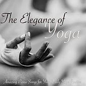 The Elegance of Yoga – Amazing Piano Songs for Your Daily Yoga Routine by Various Artists
