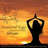 Seasonal Yoga Sequence Music – Fall Yoga, Anahata Heart Chakra Balancing and Opening Flow Yoga Songs by Various Artists