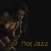 Hot Jazz – Sensual Music at Night, Erotic Lounge, Jazz for Two, Sexy Saxophone, Making Love by Smooth Jazz Sax Instrumentals