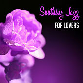 Soothing Jazz for Lovers – Peaceful Music, Easy Listening, Romantic Jazz Sounds, Erotic Background Music by New York Jazz Lounge