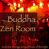 Buddha Zen Room – Sushi Bar Lounge Sensual Music of the Night by Various Artists