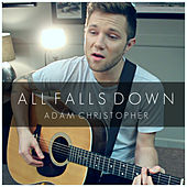 All Falls Down (Acoustic) by Adam Christopher