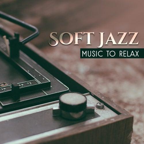 Soft Jazz Music to Relax by Soft Jazz