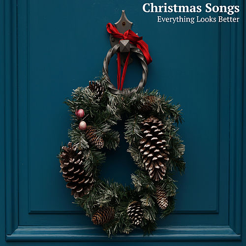 Everything Looks Better (At Christmas Time) by Christmas Songs