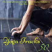 50 Yoga Tracks – Fifty Amazing Emotional Songs, Spiritual Healing Meditation & Yoga Music Shades by Various Artists