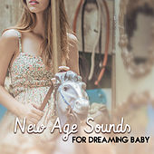 New Age Sounds for Dreaming Baby – Easy Listening for Baby, Deep Sleep All Night, Stress Free, Healing Therapy, Soothing Melodies by Baby Naptime