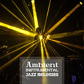Ambient Instrumental Jazz Melodies by Relaxing Jazz Music