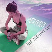 Meditation the Mountain – Natural Sounds for Meditation, Yoga Hits 2017, Calm of Mind, Relaxed Body & Mind by Chinese Relaxation and Meditation