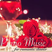 Piano Music for Romantic Dinner – Restaurant Dinner Music or Perfect Background Piano Songs for Romantic and Elegant Dinner at Home by Various Artists