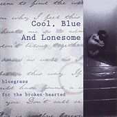 Play & Download Cool, Blue And Lonesome: Bluegrass... by Various Artists | Napster
