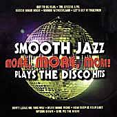 Play & Download More More More: Smooth Jazz Plays The Disco Hits by Various Artists | Napster