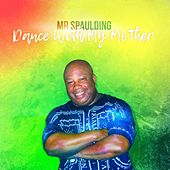 Dance With My Mother by Mr Spaulding