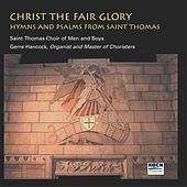 Play & Download Christ The Fair Glory by St. Thomas Choir Of Men And Boys | Napster
