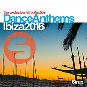 Sirup Dance Anthems Ibiza 2016 by Various Artists