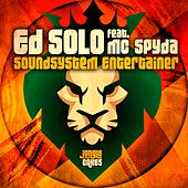 Soundsystem Entertainer (feat. MC Spyda) by Ed Solo