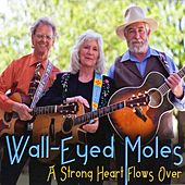 A Strong Heart Flows Over by Wall-Eyed Moles