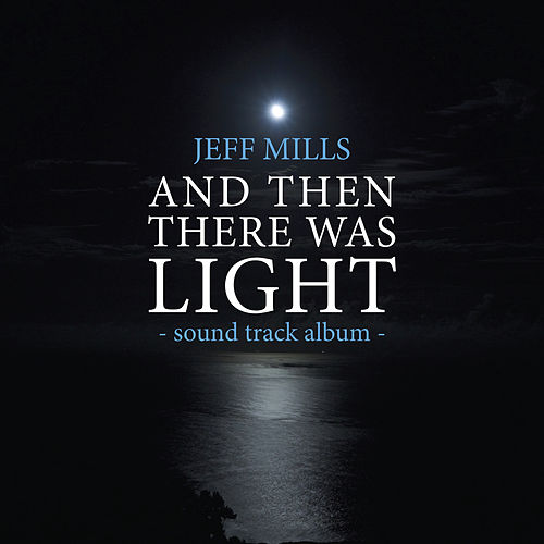 AND Then There Was Light Sound Track by Jeff Mills