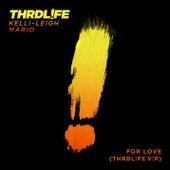 For Love (THRDL!FE V!P) by THRDL!FE x Kelli-Leigh x Mario