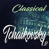 Classical Tchaikovsky 2 by Various Artists