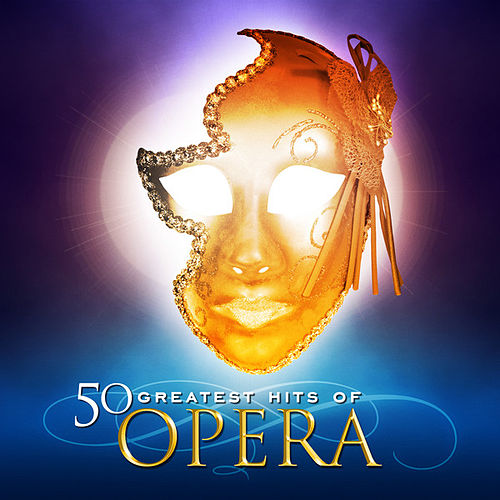50 Greatest Hits of Opera! by Various Artists
