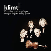 Play & Download Kiss the Guitar Player - Dialogues for guitar & string quartet by Klimt! | Napster