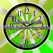 Overcoming Shyness Through Subliminal Programming by Jim Zinger Csp