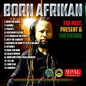 The Past, Present & The Future by Born Afrikan