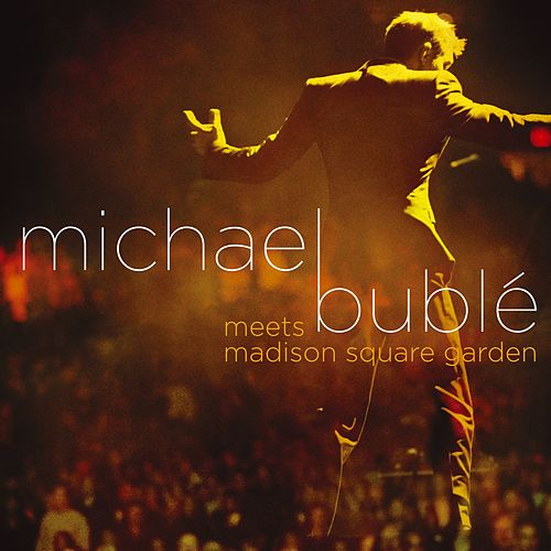 Play & Download Michael Bublé Meets Madison Square Garden by Michael Bublé | Napster