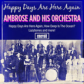 Happy Days Are Here Again by Ambrose & His Orchestra