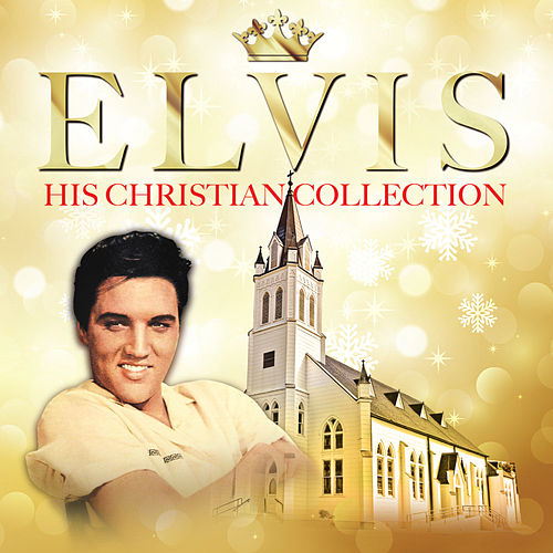 Elvis His Christian Collection by Elvis Presley