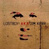 Lostboy! A.K.a. Jim Kerr by Lostboy! A.K.A. Jim Kerr