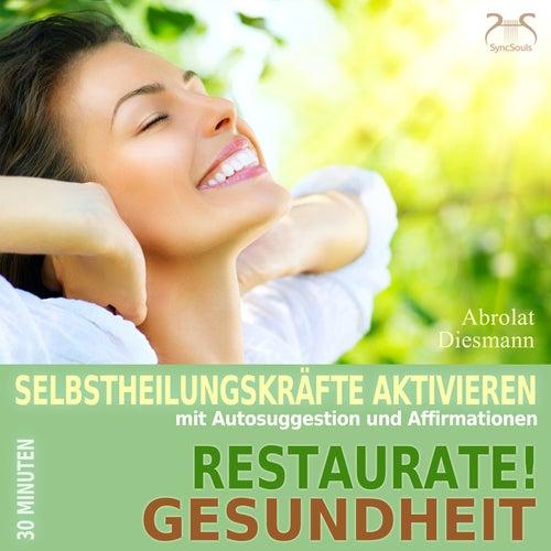Restaurate! Gesundheit - Selbstheilungskräfte Aktivieren mit Autosuggestion und Affirmationen by Torsten Abrolat