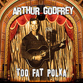 Play & Download Too Fat Polka by Arthur Godfrey | Napster