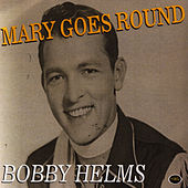 Play & Download Mary Goes 'Round by Bobby Helms | Napster
