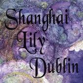 Shanghai Lily Dublin by Shanghai Lily Dublin