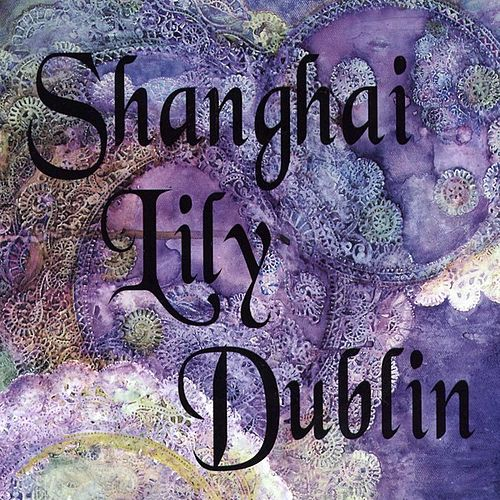 Play & Download Shanghai Lily Dublin by Shanghai Lily Dublin | Napster