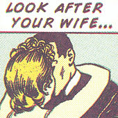 Look After Your Wife by Lord Cut-Glass