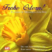 Play & Download Frohe Ostern! - Klassische Melodien zum Fest by Various Artists | Napster