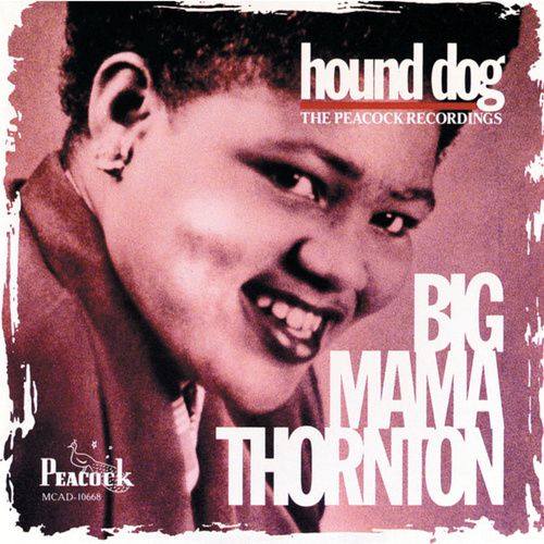 Hound Dog: The Peacock Recordings by Big Mama Thornton