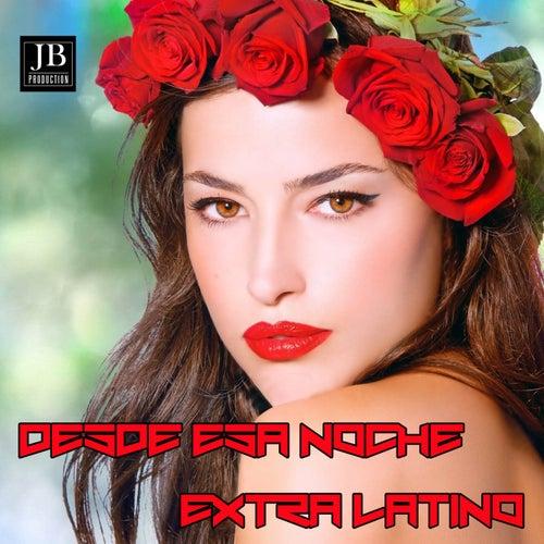Desde Esa Noche by Extra Latino