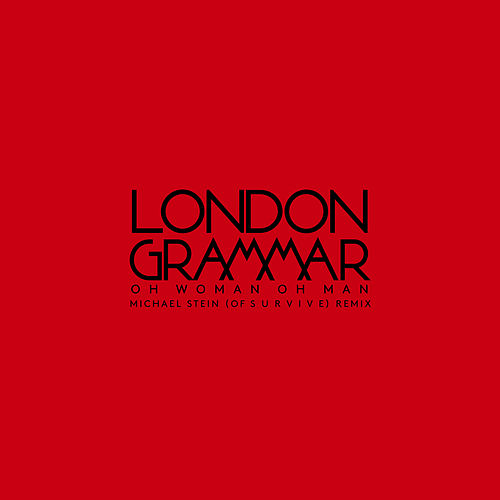 Oh Woman Oh Man (Michael Stein of S U R V I V E Remix) by London Grammar