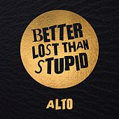 Alto by Better Lost Than Stupid
