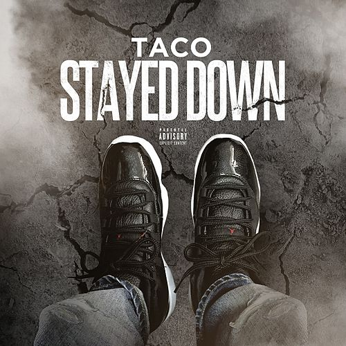 Stayed Down by Taco
