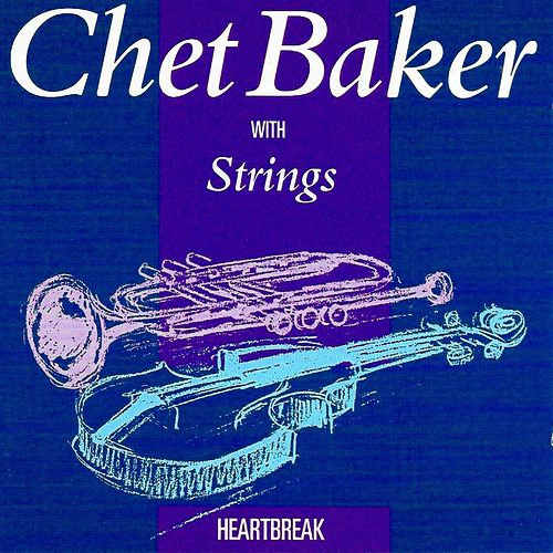 Chet Baker With Strings: Heartbreak de Chet Baker