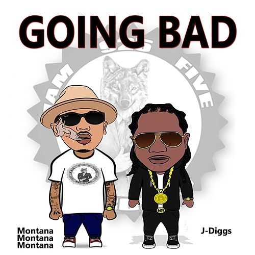 Going Bad by J-Diggs