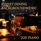 Finest Dining Background Music, Vol. 1 by Joe Piano